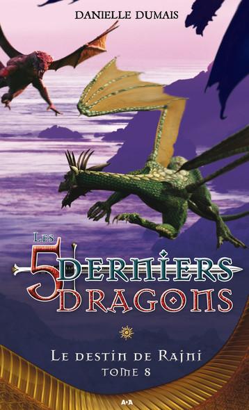 Les cinq derniers dragons - 8 : Le destin de Rajni