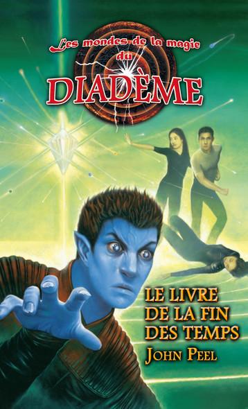 Les mondes de la magie du Diadème : Le livre de la fin des temps