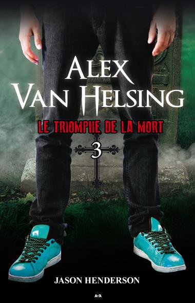 Alex Van Helsing : Le triomphe de la mort