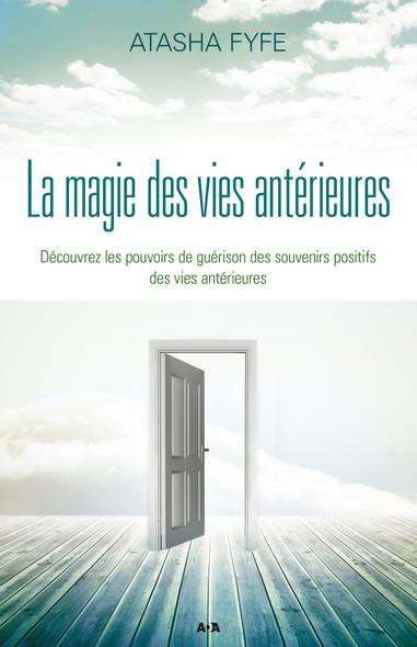 La magie des vies antérieures : Découvrez les pouvoirs de guérison des souvenirs positifs des vies antérieures