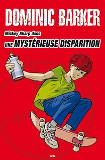 Mickey Sharp - 4 : Une mystérieuse disparition | Barker, Dominic