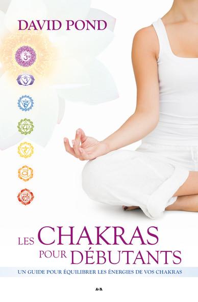 Les Chakras pour débutants : Un guide pour équilibrer les énergies de vos chakras