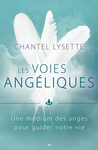 Les voies angéliques : Une médium des anges pour guider notre vie