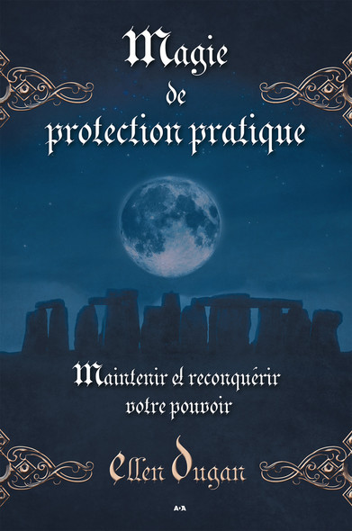 Magie de protection pratique : Maintenir et reconquérir votre pouvoir