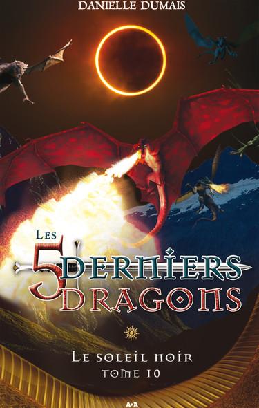 Les cinq derniers dragons - 10 : Le soleil noir