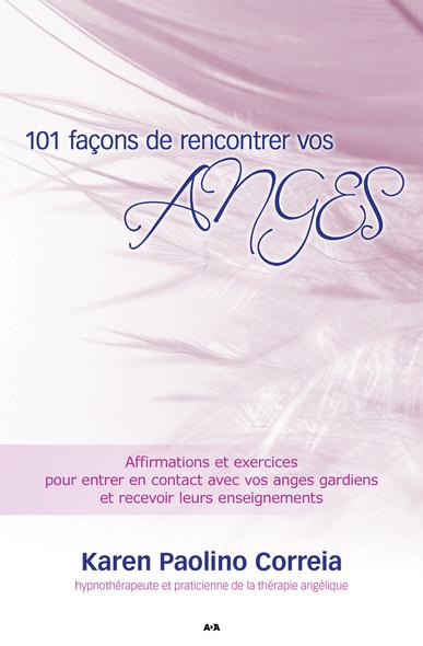 101 façons de rencontrer vos anges : Affirmations et exercices pour entrer en contact avec vos anges gardiens et recevoir leurs enseignements