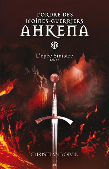 L'ordre des moines-guerriers Ahkena : L'épée Sinistre - Tome 3