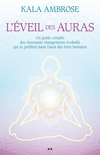 L'éveil des auras : Un guide complet des étonnants changements évolutifs qui se profilent dans l'aura des êtres humains