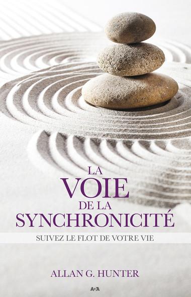La voie de la synchronicité : Suivez le flot de votre vie