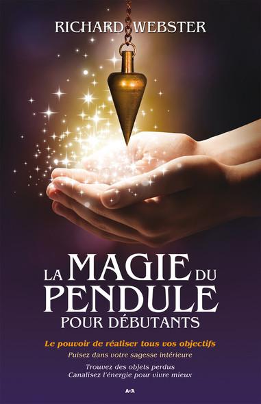 La magie du pendule pour débutants : Le pouvoir de réaliser tous vos objectifs