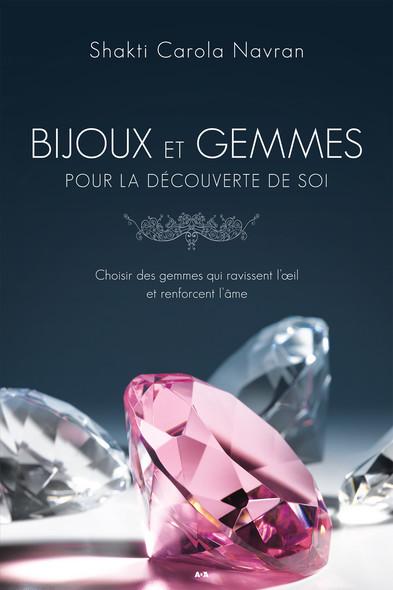Bijoux et gemmes pour la découverte de soi : Choisir des gemmes qui ravissent l'oeil et renforcent l'âme