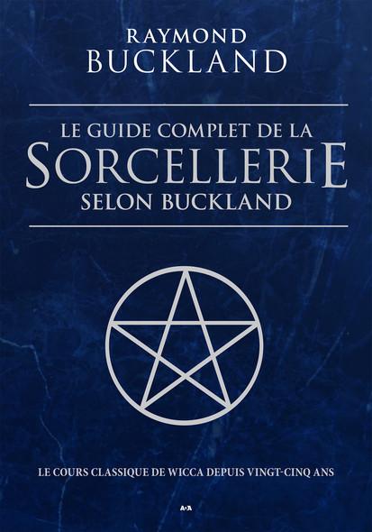 Le guide complet de la sorcellerie selon Buckland : Le guide classique de la sorcellerie
