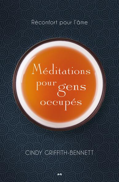 Méditations pour gens occupés : Réconfort pour l'âme