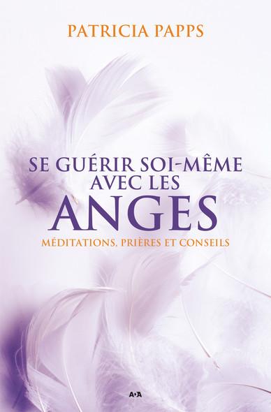 Se guérir soi-même avec les anges : Méditations, prières et conseils