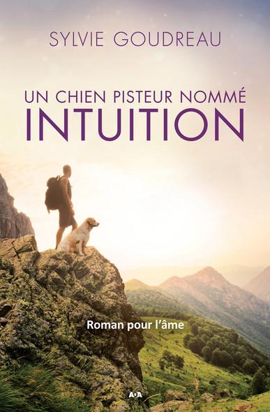 Un chien pisteur nommé Intuition : Roman pour l'âme