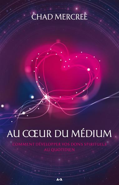Au coeur du médium : Comment développer vos dons spirituels dans le monde de tous les jours