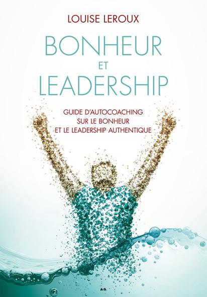 Bonheur et leadership : Guide d'autocoaching sur le bonheur et le leadership authentique