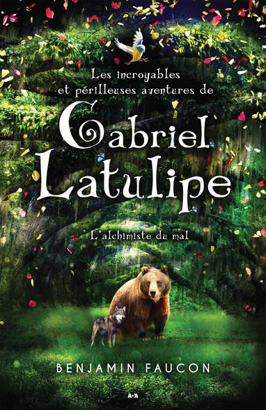Les incroyables et périlleuses aventures de Gabriel Latulipe : L'alchimiste du mal