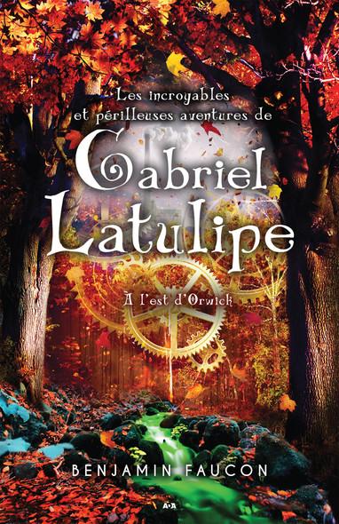 Les incroyables et périlleuses aventures de Gabriel Latulipe : À l'est d'Orwick