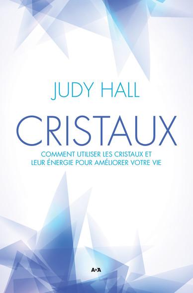 Cristaux : Comment utiliser les cristaux et leur énergie pour améliorer votre vie