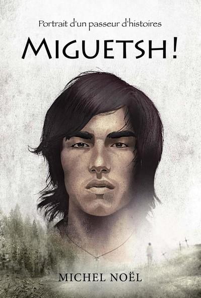 Miguetsh ! : Portrait d'un passeur d'histoires
