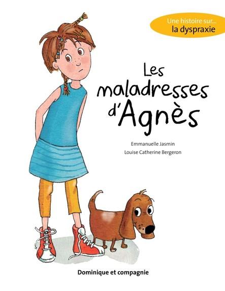 Les maladresses d'Agnès : Une histoire sur... la dyspraxie