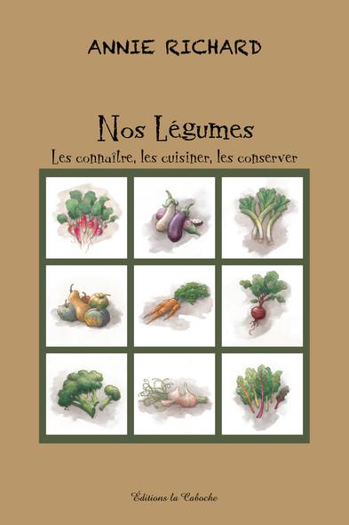 Nos légumes : Les connaître, les cuisiner, les conserver