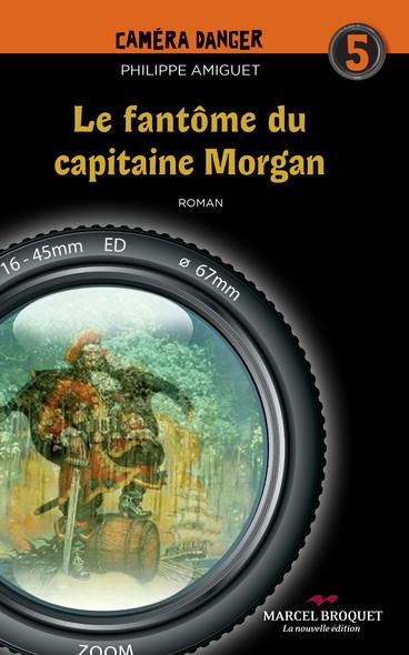 Le fantôme du capitaine Morgan : Caméra Danger Tome 5