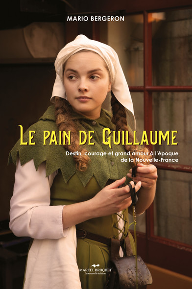 Le pain de Guillaume : Destin, courage et grand amour à l'époque de la Nouvelle-France