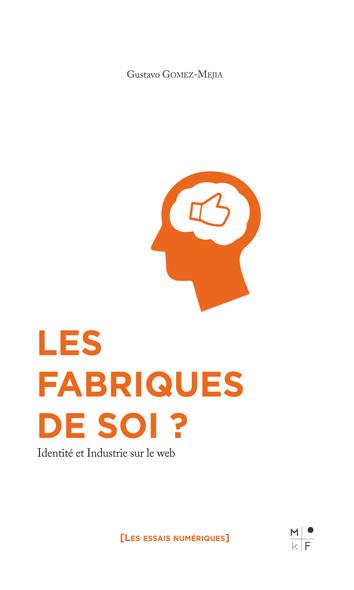 Les fabriques de soi ? : Identité et Industrie sur le web