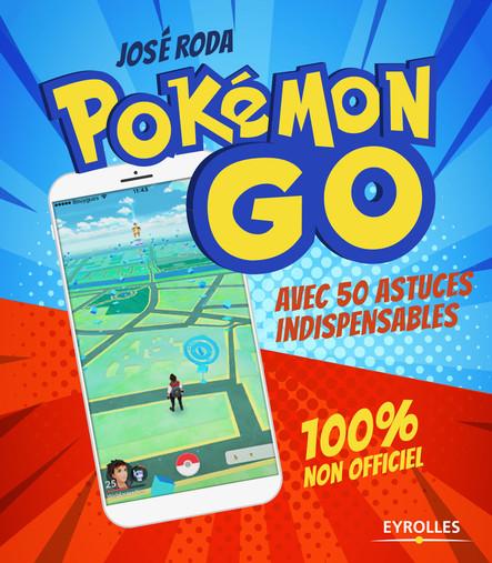 Pokémon GO 100% non officiel : Avec 50 astuces indispensables !