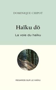 Haïku Dō : La voie du haïku | Chipot, Dominique