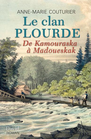 Le clan Plourde : De Kamouraska à Madoueskak