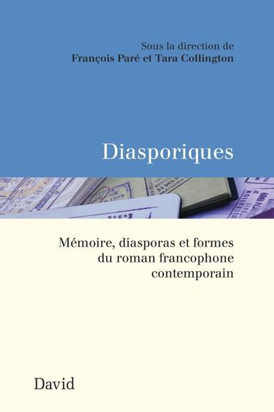 Diasporiques : Mémoire, diasporas et formes du roman francophone contemporain