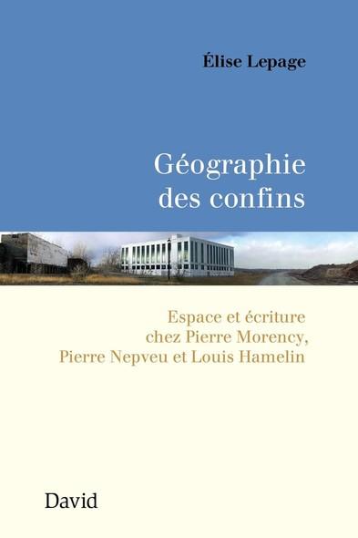 Géographie des confins : Espace et écriture chez PierreMorency, PierreNepveu etLouis Hamelin