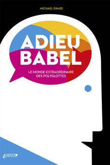 Adieu Babel : Le monde extraordinaire des polyglottes | Michael Erard