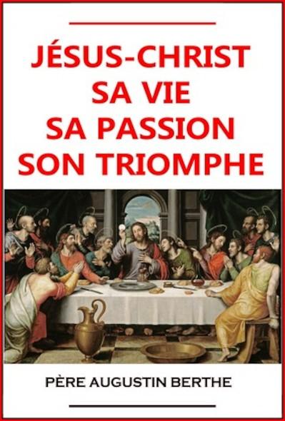 Jésus, sa vie, sa passion, son triomphe