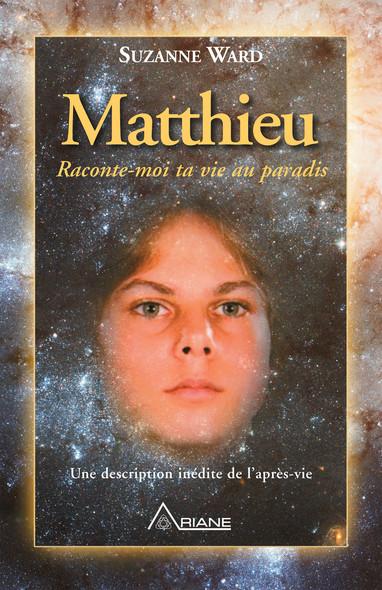 Matthieu, raconte-moi ta vie au paradis : Une description inédite de l'après-vie