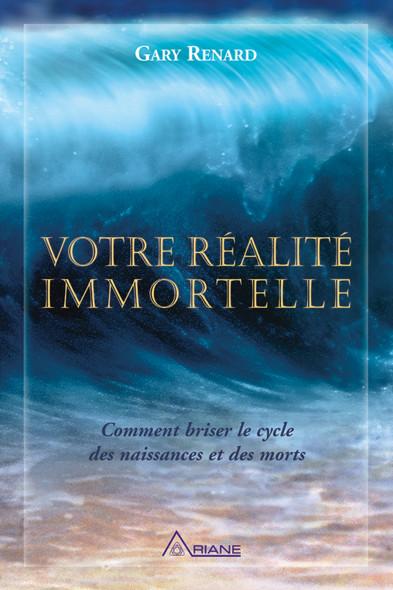 Votre réalité immortelle : Comment briser le cycle des naissances et des morts