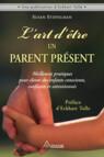 L'art d'être un parent présent : Meilleures pratiques pour élever des enfants conscients, confiants et attentionnés