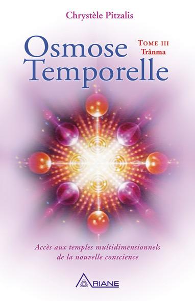Osmose temporelle tome III - Trânma : Accès aux temples multidimensionnels de la nouvelle conscience