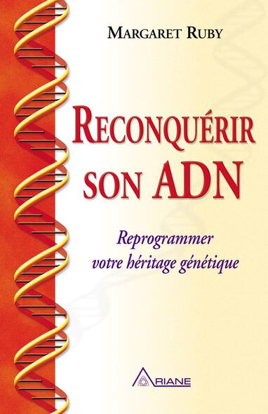 Reconquérir son ADN : Reprogrammer votre héritage génétique