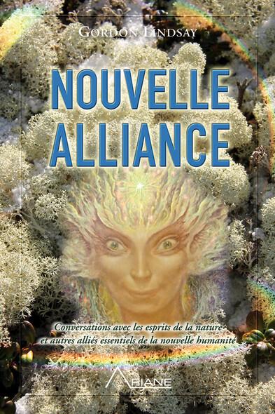 Nouvelle alliance : Conversations avec les esprits de la nature et autres alliés essentiels de la nouvelle humanité