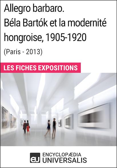 Allegro barbaro. Béla Bartók et la modernité hongroise, 1905-1920 (Paris - 2013)