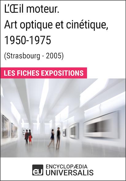 L'Œil moteur. Art optique et cinétique 1950-1975 (Strasbourg - 2005)