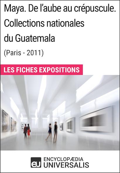 Maya. De l'aube au crépuscule. Collections nationales du Guatemala (Paris-2011)