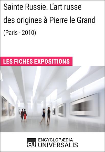 Sainte Russie. L'art russe des origines à Pierre le Grand (Paris - 2010)