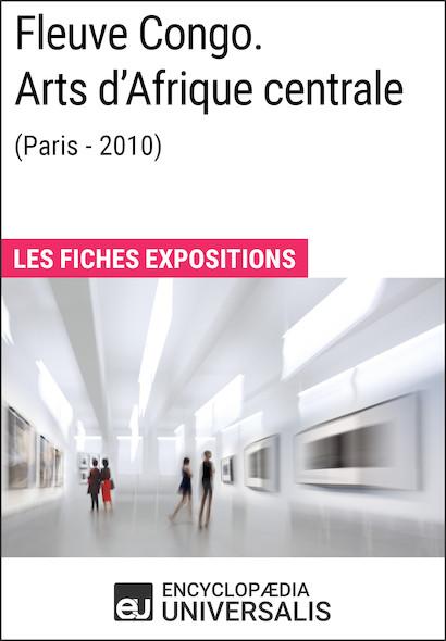 Fleuve Congo. Arts d'Afrique centrale (Paris - 2010)