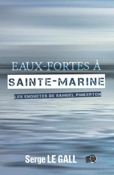 Eaux-fortes à Sainte-Marine : Les enquêtes de Samuel Pinkerton