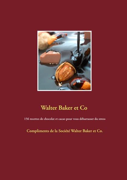 156 recettes de chocolat et cacao pour vous débarrasser du stress : Compliments de la Société Walter Baker et Co.